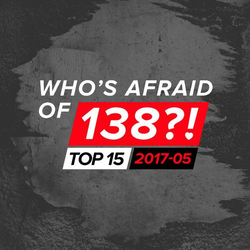 Who\`s Afraid Of 138?! Top 15 - 2017-05 (2017)