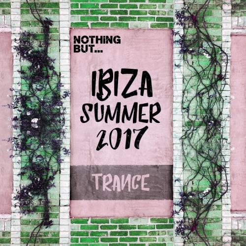 Nothing But... Ibiza Summer 2017 Trance (2017)