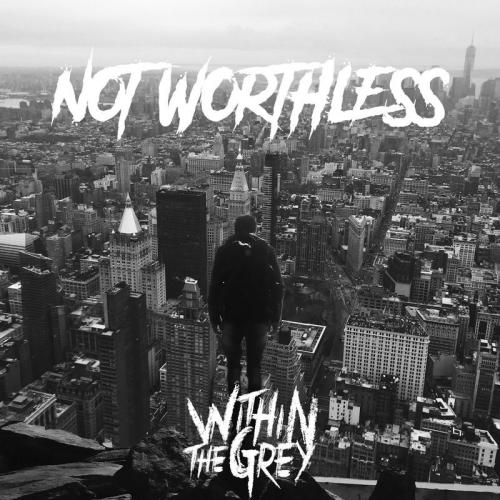 Within the Grey - Not Worthless (Single) (2017)