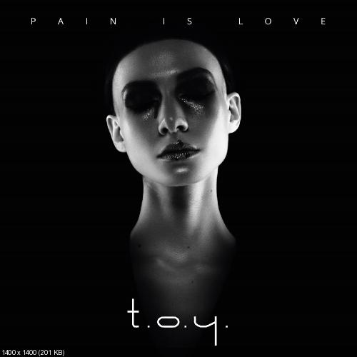 T.O.Y. - Pain is Love (2017)