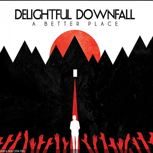 Delightful Downfall - A Better Place (2011)