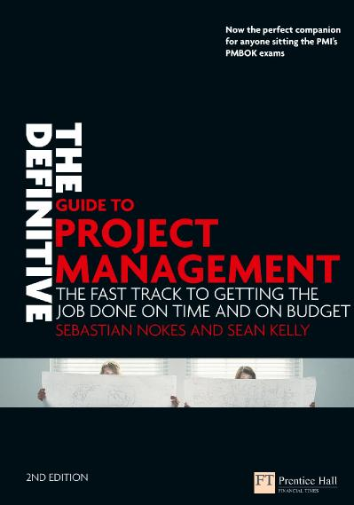 The Definitive Guide to Project Management The Fast Track to Getting the Job Done on Time and on ...