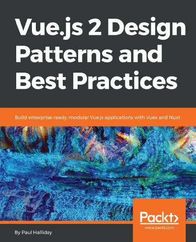 Vue js 2 Design Patterns and Best Practices Build enterprise-ready, modular Vue js applications w...