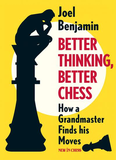 Better Thinking, Better Chess How a Grandmaster Finds his Moves